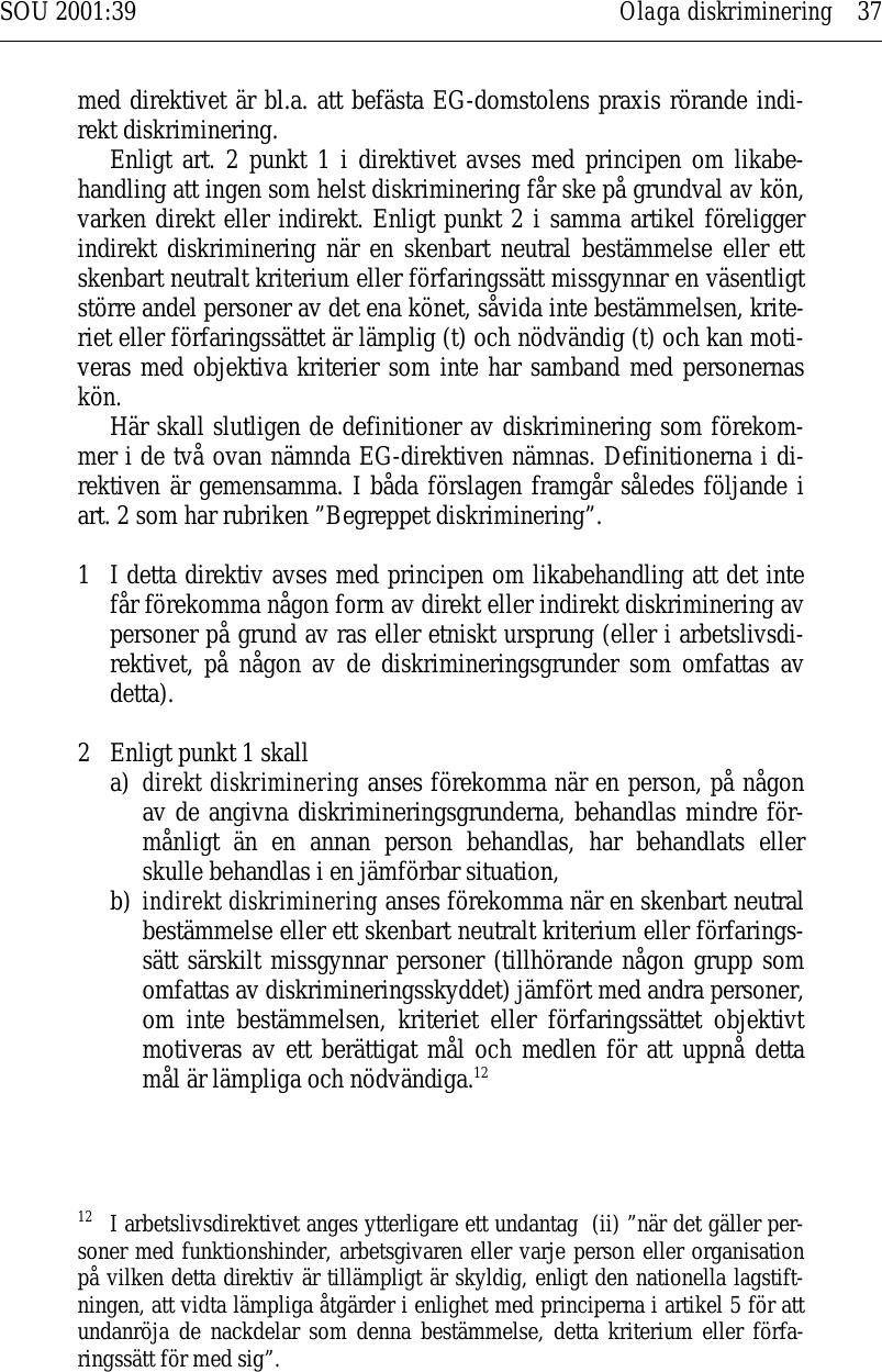 H m havdar att diskriminering ar enskilda fall